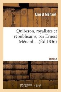 Ernest Ménard - Quiberon, royalistes et républicains. Tome 2.