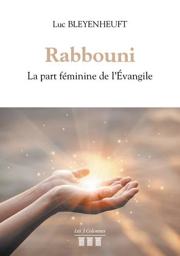 Luc Bleyenheuft - Rabbouni - La part féminine de l'Evangile.