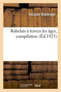 Jacques Boulenger - Rabelais a travers les ages, compilation. bibliographie sommaire de l'oeuvre de maitre francois - co.