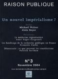 Michael Walzer et Alain Boyer - Raison Publique N° 3 Novembre 2004 : Un nouvel impérialisme ?.