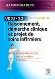 Katy Le Neurès et Carole Siebert - Raisonnement, démarche clinique et projet de soins infirmiers UE 3.1 et 3.2.