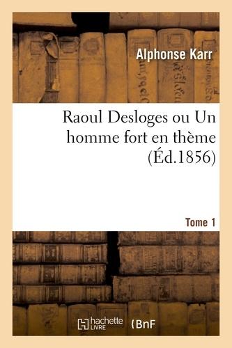 Raoul Desloges ou Un homme fort en thème. Tome 1