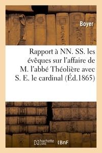 Boyer - Rapport à NN. SS. les évêques sur l'affaire de M. l'abbé Théolière avec S. E. le cardinal de Bonald.
