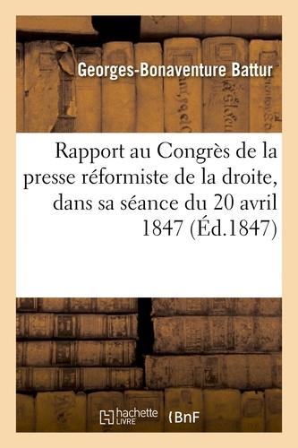 Georges-Bonaventure Battur - Rapport au Congrès de la presse réformiste de la droite, dans sa séance du 20 avril 1847.