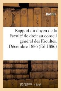 Bonfils - Rapport du doyen de la Faculté de droit au conseil général des Facultés. Décembre 1886.