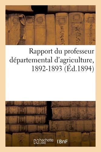 Hachette BNF - Rapport du professeur départemental d'agriculture. Champs d'expériences et de démonstrations 1892-93.