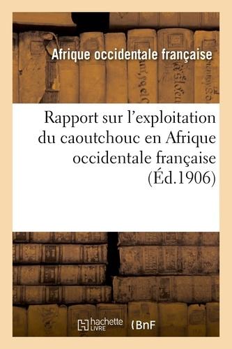 Afrique occidentale française - Rapport sur l'exploitation du caoutchouc en Afrique occidentale française.