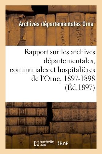 Louis Duval - Rapport sur les archives départementales, communales et hospitalières de l'Orne, 1897-1898.