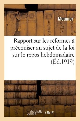 Meunier - Rapport sur les réformes à préconiser au sujet de la loi sur le repos hebdomadaire.