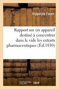 Hippolyte Faure - Rapport sur un appareil destiné à concentrer dans le vide les extraits pharmaceutiques.