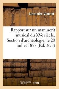 Alexandre Vincent - Rapport sur un manuscrit musical du XVe siècle. Section d'archéologie, le 20 juillet 1857.