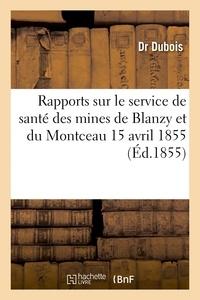Dubois - Rapports sur le service de santé des mines de Blanzy et du Montceau 15 avril 1855.