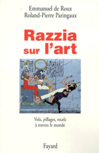 Roland-Pierre Paringaux et Emmanuel de Roux - Razzia sur l'art.