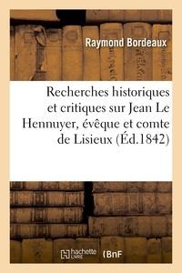 Raymond Bordeaux - Recherches historiques et critiques sur Jean Le Hennuyer, évêque et comte de Lisieux.