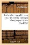 A. Guilliermond - Recherches nouvelles pour servir à l'histoire chimique du quinquina jaune, mémoire.