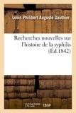 Louis philibert auguste Gauthier - Recherches nouvelles sur l'histoire de la syphilis.