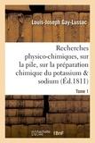 Louis-Joseph Gay-Lussac - Recherches physico-chimiques, sur la pile, sur la préparation chimique et les propriétés Tome 1.