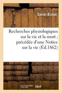 Xavier Bichat - Recherches physiologiques sur la vie et la mort ; précédée d'une Notice sur la vie et les travaux.