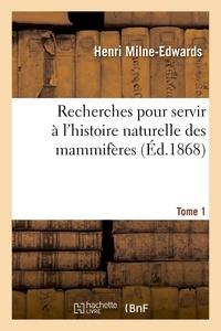 Alphonse Milne-Edwards et Henri Milne-Edwards - Recherches pour servir à l'histoire naturelle des mammifères. Tome 1.