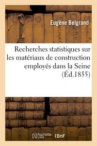 Eugène Belgrand - Recherches statistiques sur les matériaux de construction employés dans la Seine.