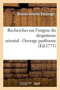 Nicolas-Antoine Boulanger - Recherches sur l'origine du despotisme oriental . Ouvrage posthume.