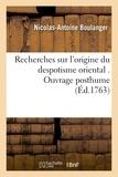 Nicolas-Antoine Boulanger - Recherches sur l'origine du despotisme oriental.