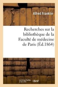 Alfred Franklin - Recherches sur la bibliothèque de la Faculté de médecine de Paris (Éd.1864).