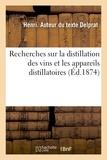 Henri Delprat - Recherches sur la distillation des vins et les appareils distillatoires.