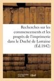Bruhl - Recherches sur les commencements et les progrès de l'imprimerie dans le Duché de Lorraine.