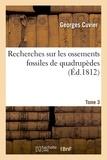 Georges Cuvier - Recherches sur les ossements fossiles de quadrupèdes Tome 3.