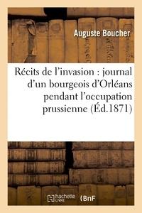 Boucher - Récits de l'invasion : journal d'un bourgeois d'Orléans pendant l'occupation prussienne.