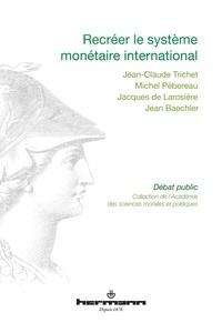 Jean-Claude Trichet et Michel Pébereau - Recréer le système monétaire international.