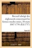 Louis Boussenard - Recueil abrege des reglements concernant les fermes royales unies, 18 mars 1687-1750. tome 8-2 - bau.