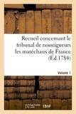 Beaufort - Recueil concernant le tribunal de nosseigneurs les maréchaux de France. Volume 1.