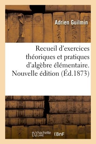 Adrien Guilmin - Recueil d'exercices théoriques et pratiques d'algèbre élémentaire.