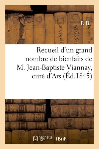 Recueil d'un grand nombre de bienfaits de M. Jean-Baptiste Viannay, curé d'Ars.