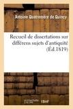 Antoine Quatremère de Quincy - Recueil de dissertations sur différens sujets d'antiquité.