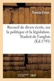 Thomas Paine - Recueil de divers écrits, sur la politique et la législation. Traduit de l'anglois.