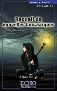 Kate Abilly - Recueil de nouvelles fantastiques.