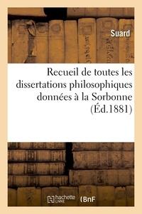 Suard - Recueil de toutes les dissertations philosophiques données à la Sorbonne aux examens.