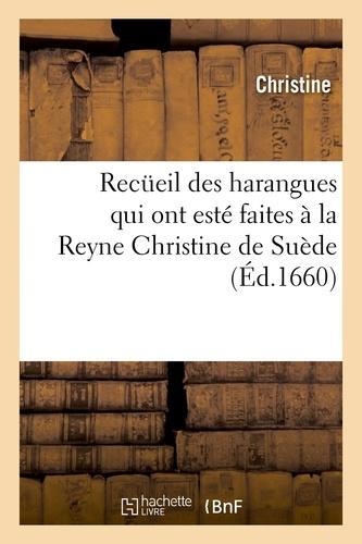 Recueil des harangues qui ont esté faites à la Reyne Christine de Suède