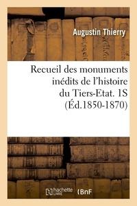 Augustin Thierry - Recueil des monuments inédits de l'histoire du Tiers-Etat. 1S (Éd.1850-1870).