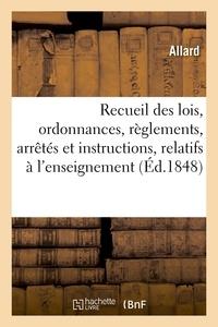 Allard - Recueil méthodique des lois, ordonnances, règlements, arrêtés et instructions sur l'enseignement.