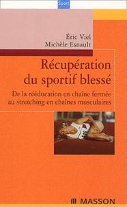 Eric Viel et Michèle Esnault - Récupération du sportif blessé - De la rééducation en chaîne fermée au stretching en chaînes musculaires.