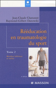 Jean-Claude Chanussot et  Danowski - Rééducation en traumatologie du sport - Tome 2, Membre inférieur et rachis.