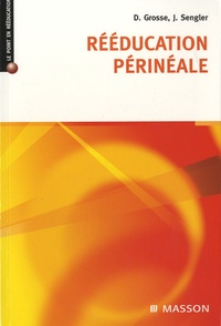 Dominique Grosse et Jean Sengler - Rééducation périnéale.