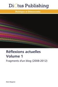 Rémi Mogenet - Réflexions actuelles - Volume 1 : Fragments d'un blog (2008-2012).