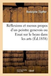 Rodolphe Töpffer - Reflexions et menus propos d'un peintre genevois ou Essai sur le beau dans les arts.