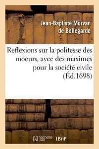 Jean-Baptiste Morvan de Bellegarde - Reflexions sur la politesse des moeurs, avec des maximes pour la société civile.