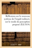 Leroux - Réflexions sur le nouveau système de l'impôt indirect, sur le mode de perception proposé.